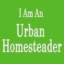 I am an Urban Homesteader